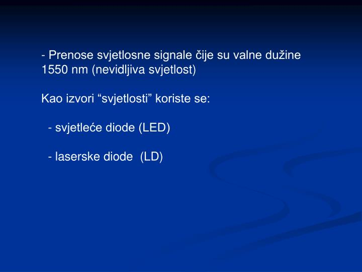 - Prenose svjetlosne signale čije su valne dužine