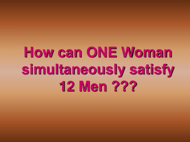 How can one woman simultaneously satisfy 12 men