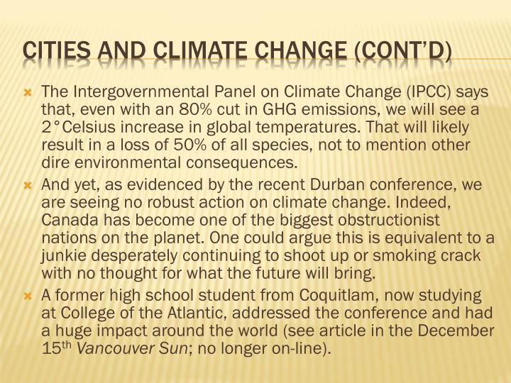 The Intergovernmental Panel on Climate Change (IPCC) says that, even with an 80% cut in GHG emissions, we will see a 2°Celsius increase in global temperatures. That will likely result in a loss of 50% of all species, not to mention other dire environmental consequences.