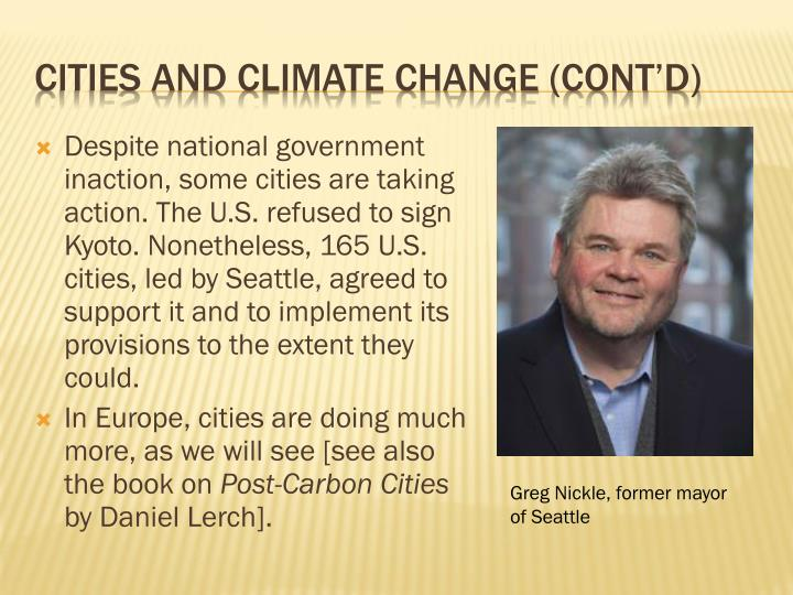 Despite national government inaction, some cities are taking action. The U.S. refused to sign Kyoto. Nonetheless, 165 U.S. cities, led by Seattle, agreed to support it and to implement its provisions to the extent they could.