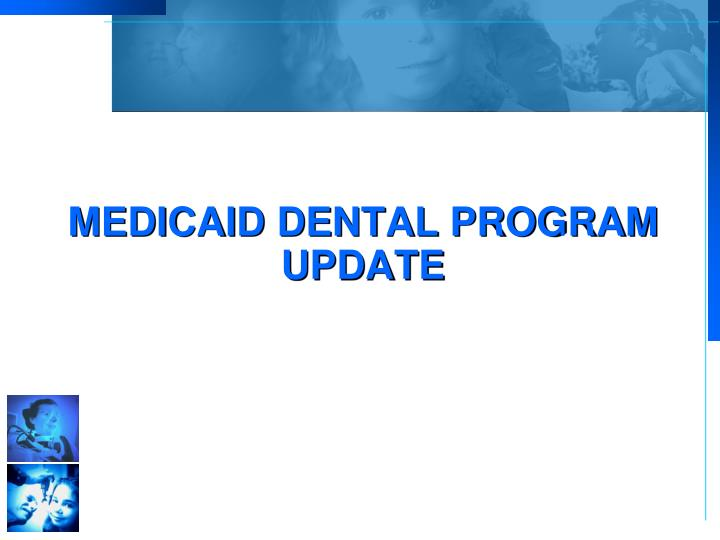 Medicaid Dental Program Update