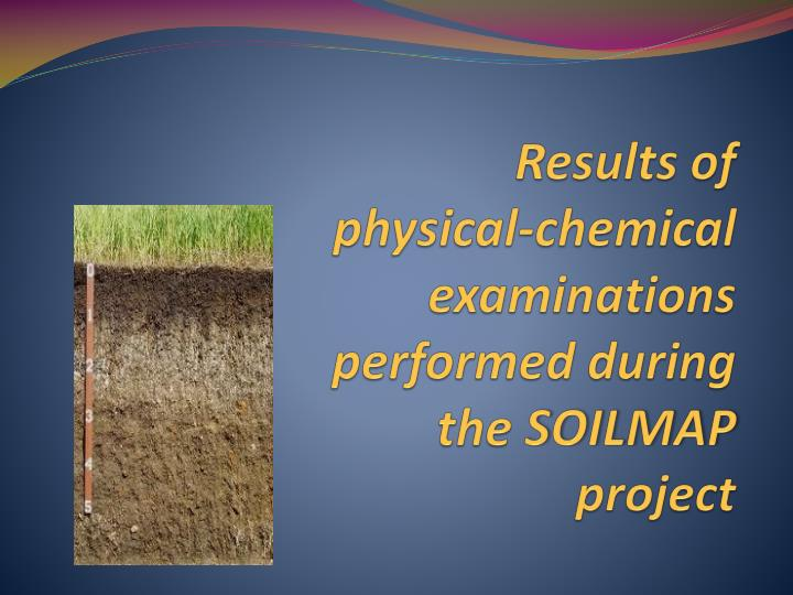 Results of physical chemical examinations performed during the soilmap project