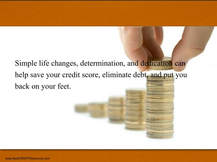 Simple life changes, determination, and dedication can help save your credit score, eliminate debt, ...