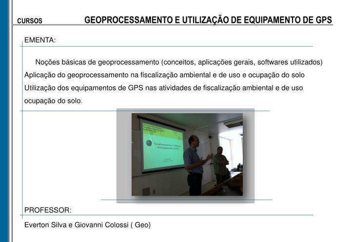 GEOPROCESSAMENTO E UTILIZAÇÃO DE EQUIPAMENTO DE GPS