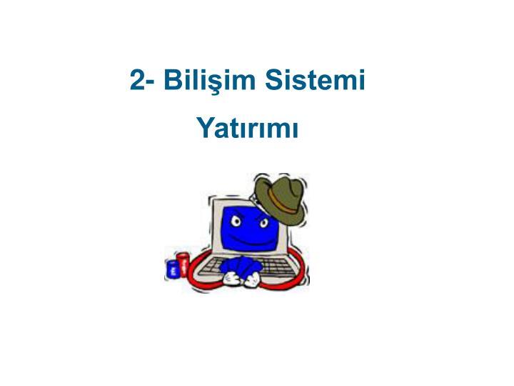 2- Bilişim Sistemi