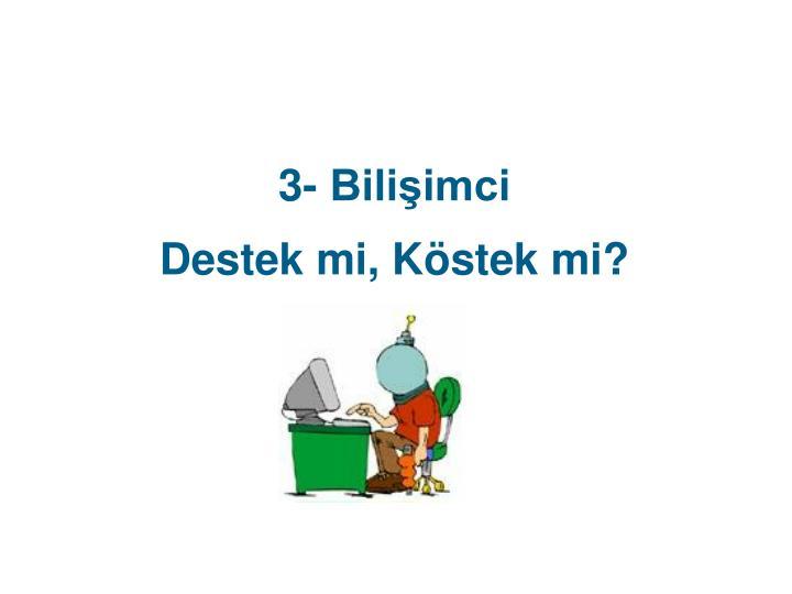 3- Bilişimci