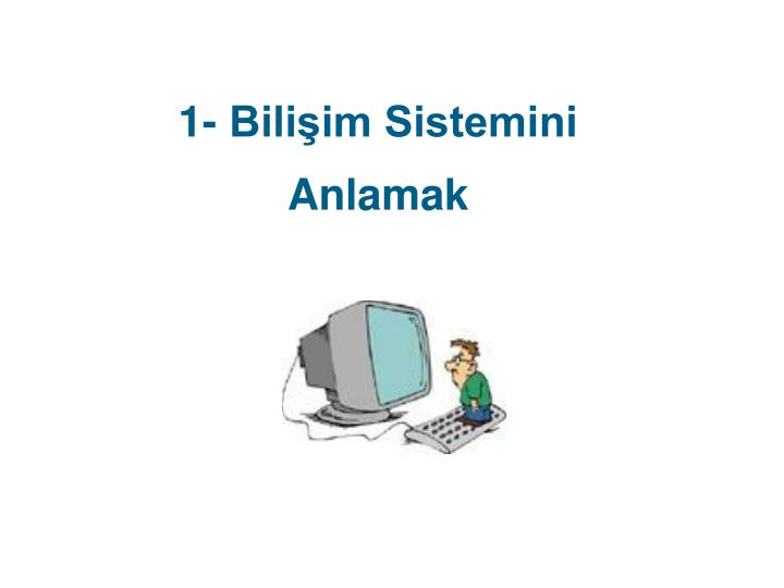 1- Bilişim Sistemini