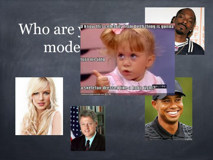 Who are your role models???
