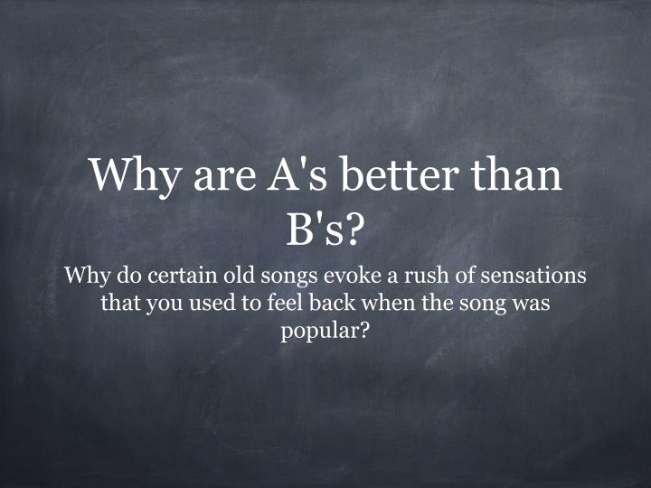 Why are A's better than B's?