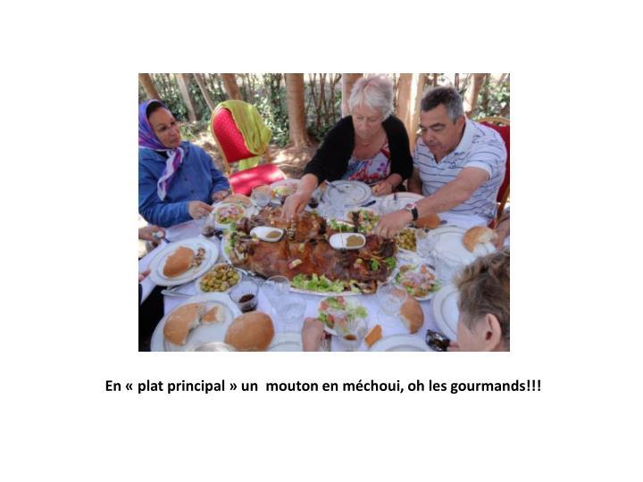 En «plat principal» un  mouton en méchoui, oh les gourmands!!!