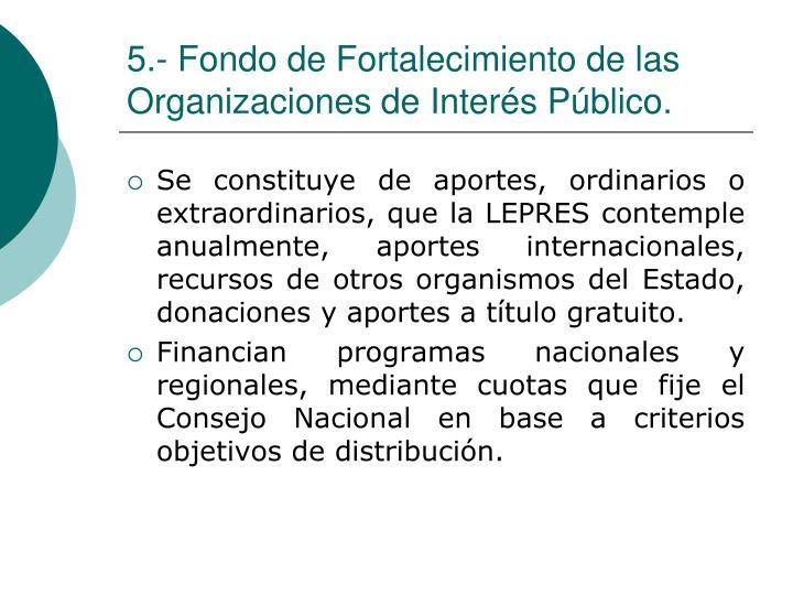 5.- Fondo de Fortalecimiento de las Organizaciones de Interés Público.