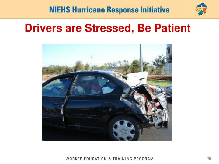 Drivers are Stressed, Be Patient