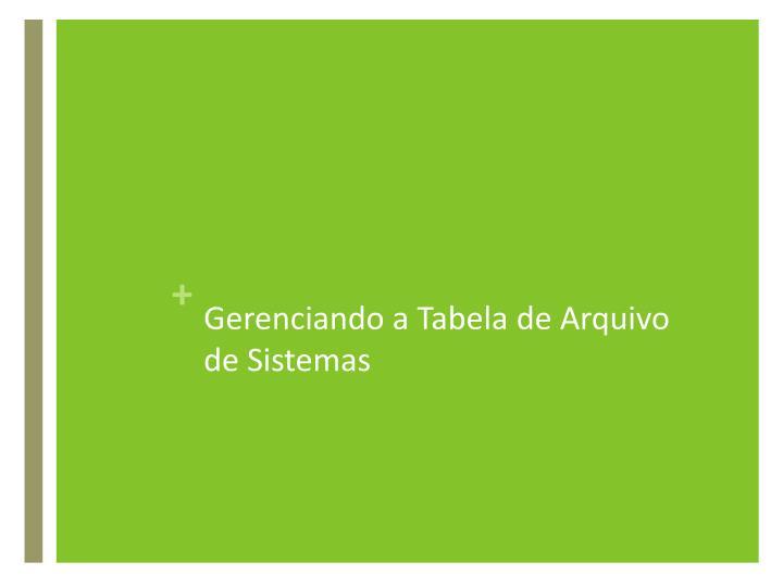 Gerenciando a Tabela de Arquivo de Sistemas