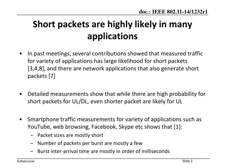 In past meetings, several contributions showed that measured traffic for variety of applications has large likelihood for short packets [3,4,8], and there are network applications that also generate short packets [7]