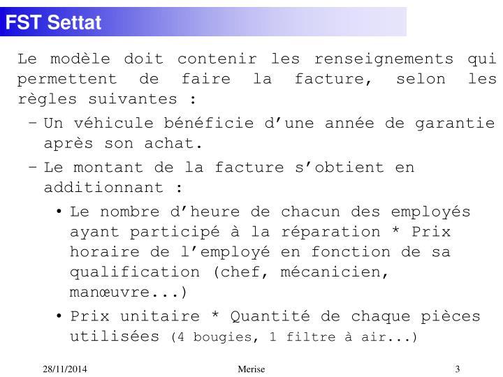 Le modèle doit contenir les renseignements qui permettent de faire la facture, selon les règles suivantes :