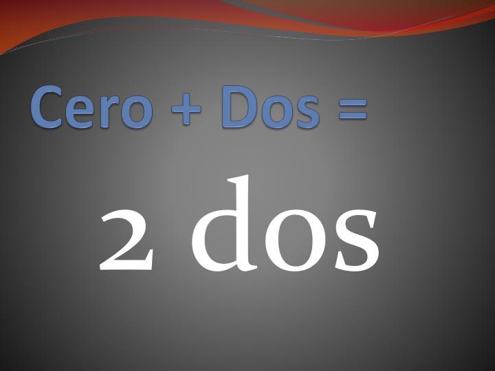 Cero + Dos =