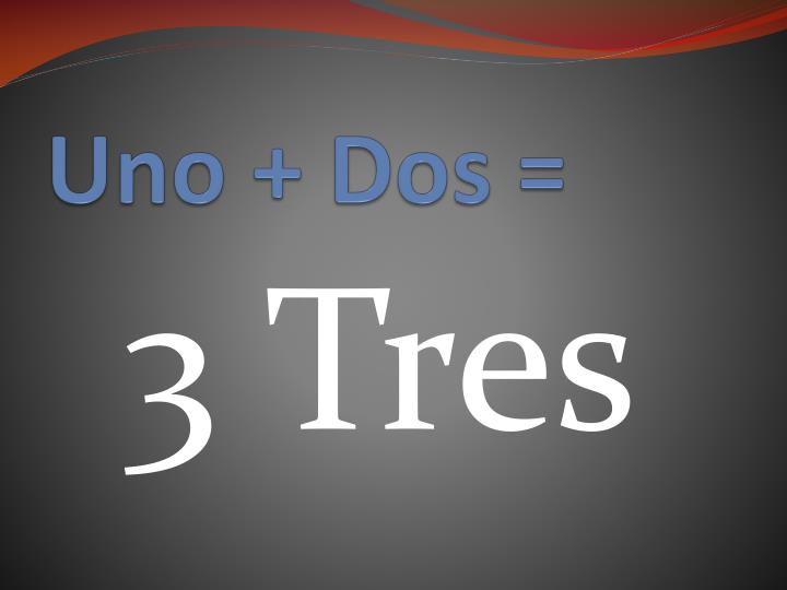 Uno + Dos =