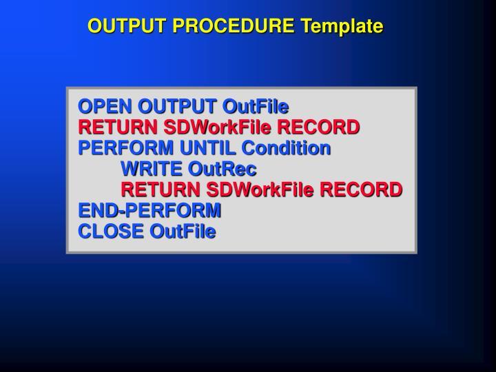 OUTPUT PROCEDURE Template