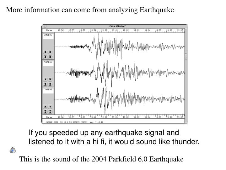 More information can come from analyzing Earthquake