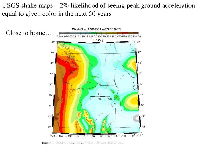 USGS shake maps – 2% likelihood of seeing peak ground acceleration equal to given color in the next 50 years