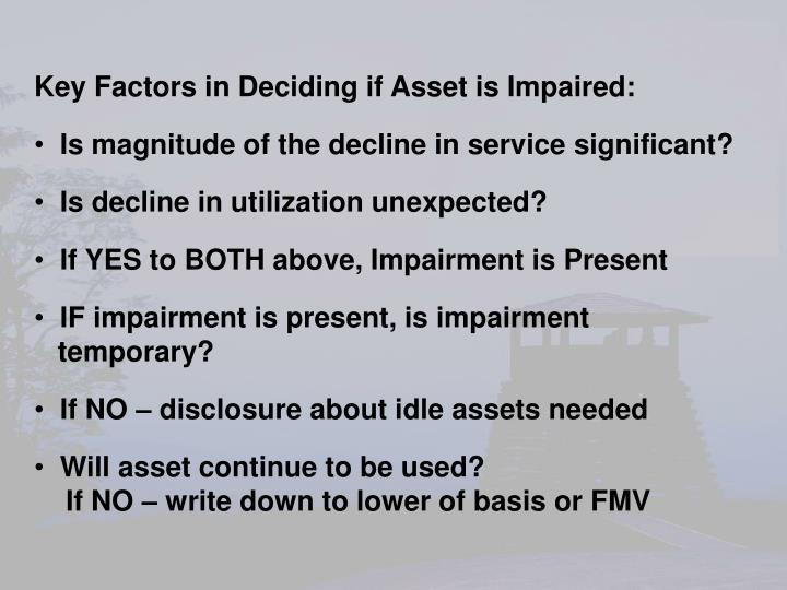 Key Factors in Deciding if Asset is Impaired: