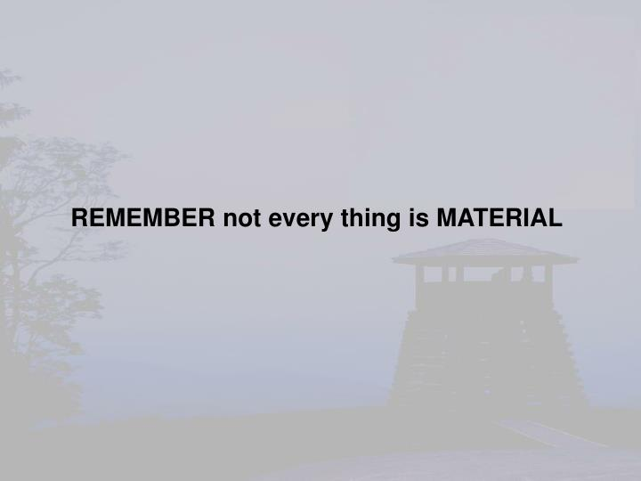 REMEMBER not every thing is MATERIAL