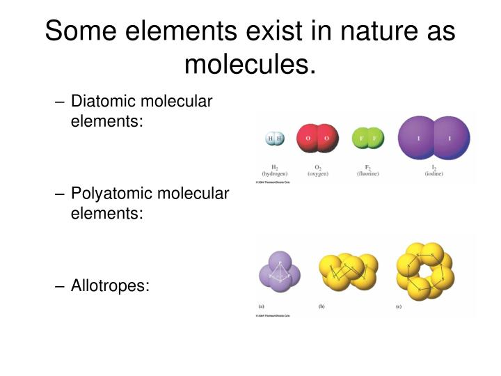 Some elements exist in nature as molecules.