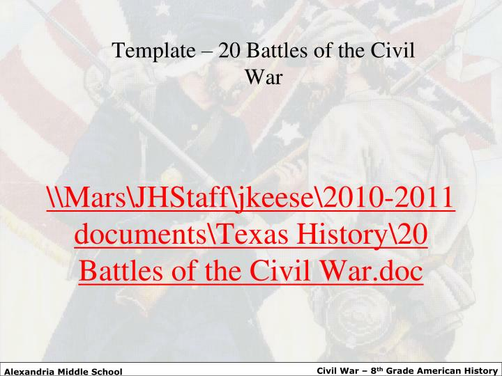 \\Mars\JHStaff\jkeese\2010-2011 documents\Texas History\20 Battles of the Civil War.doc