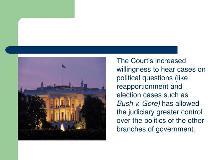The Court's increased willingness to hear cases on political questions (like reapportionment and election cases such as