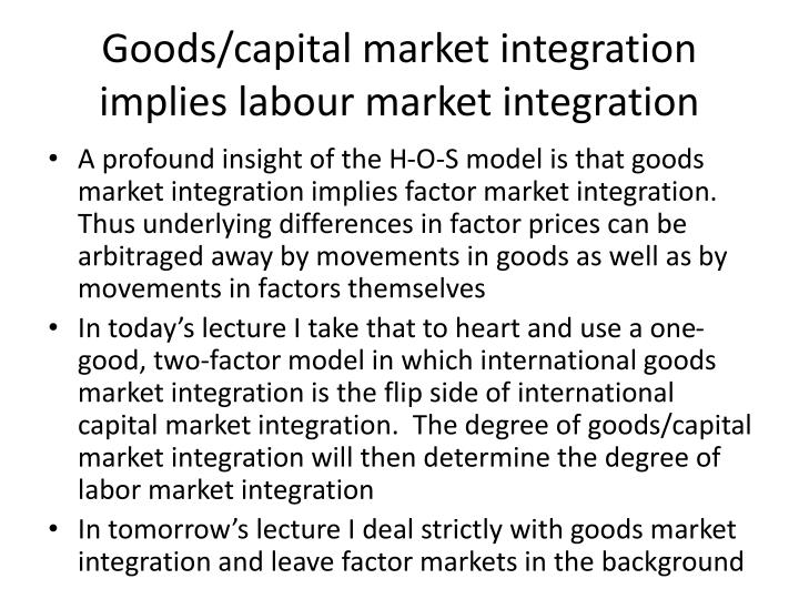 Goods capital market integration implies labour market integration