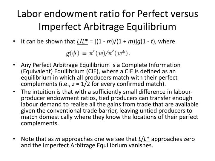Labor endowment ratio for Perfect versus Imperfect Arbitrage Equilibrium