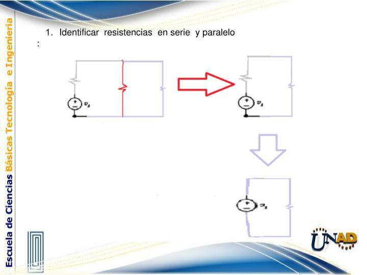 Identificar  resistencias  en serie  y paralelo