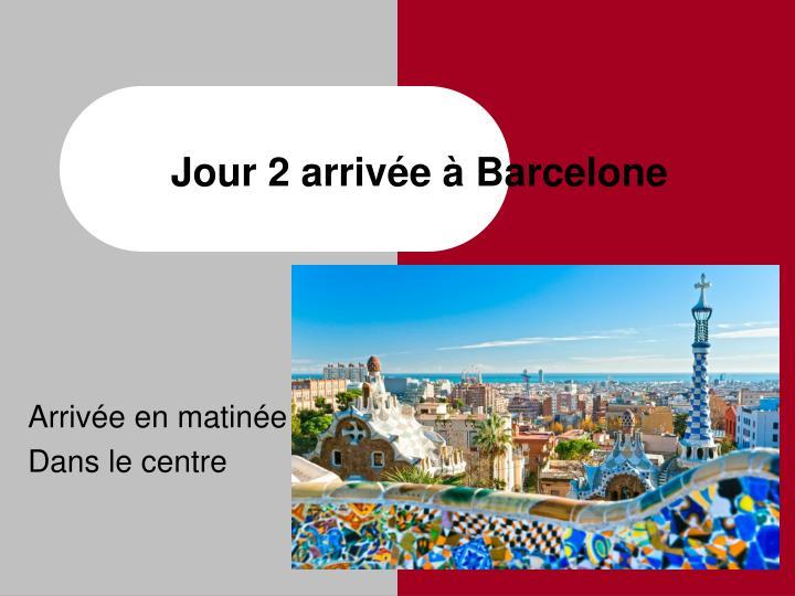 Jour 2 arrivée à Barcelone