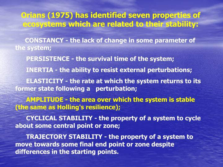 Orians (1975) has identified seven properties of ecosystems which are related to their stability: