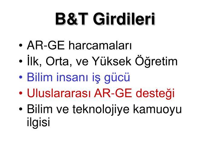 B&T Girdileri