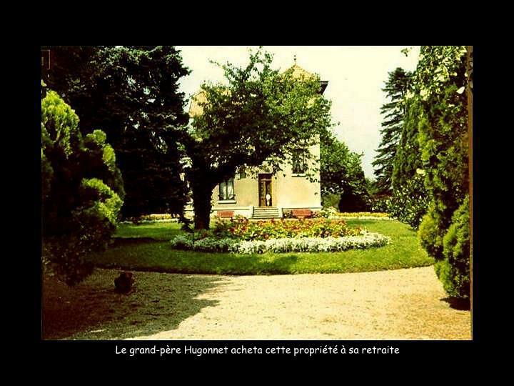 Le grand-père Hugonnet acheta cette propriété à sa retraite