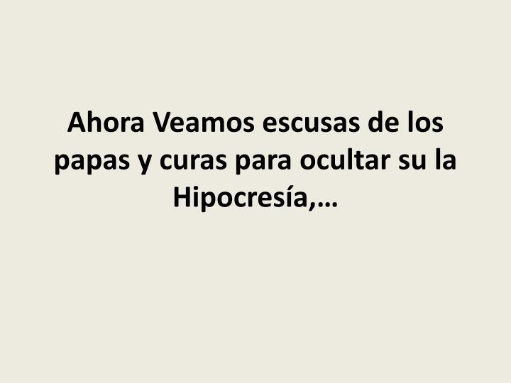 Ahora Veamos escusas de los papas y curas para ocultar su la Hipocresía,…