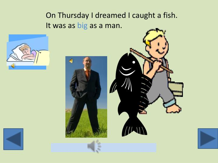 On Thursday I dreamed I caught a fish.  It was as