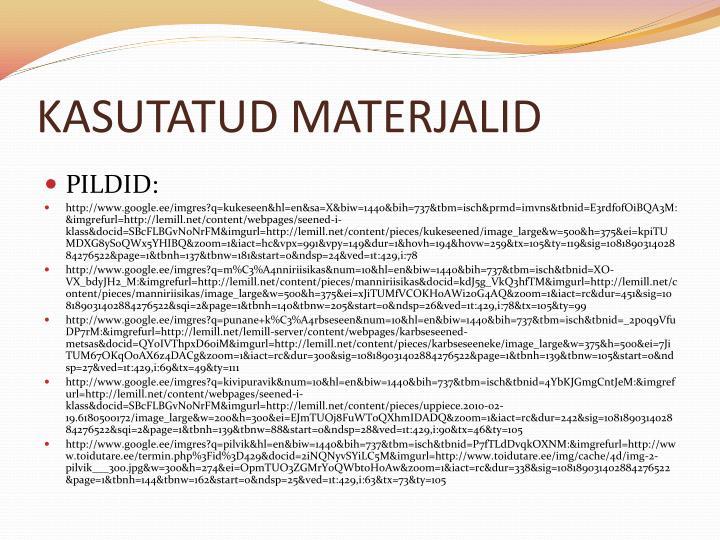 KASUTATUD MATERJALID