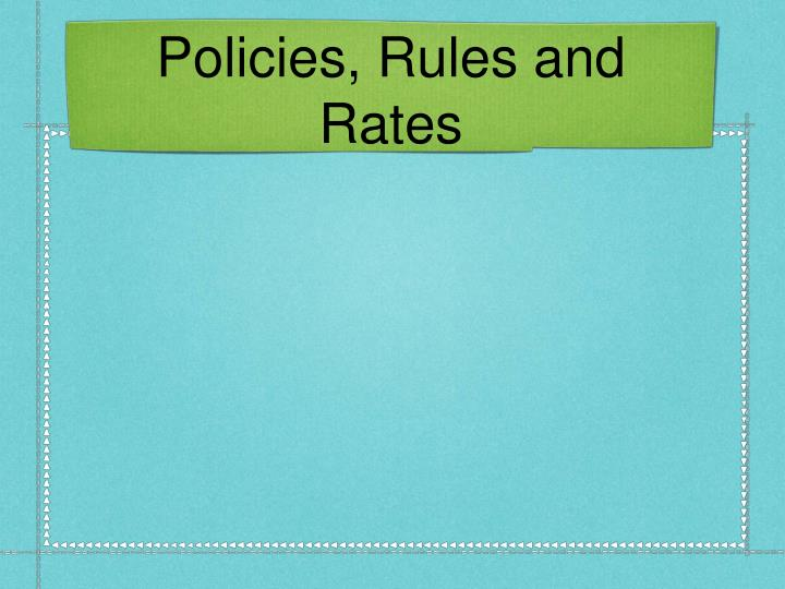Policies, Rules and Rates