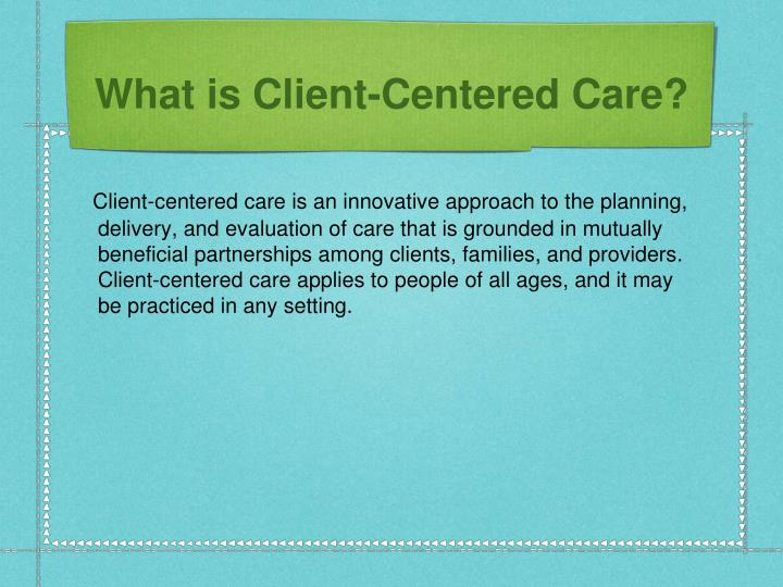 What is Client-Centered Care?