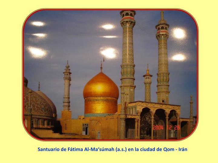 Santuario de Fátima Al-Ma'súmah (a.s.) en la ciudad de Qom - Irán
