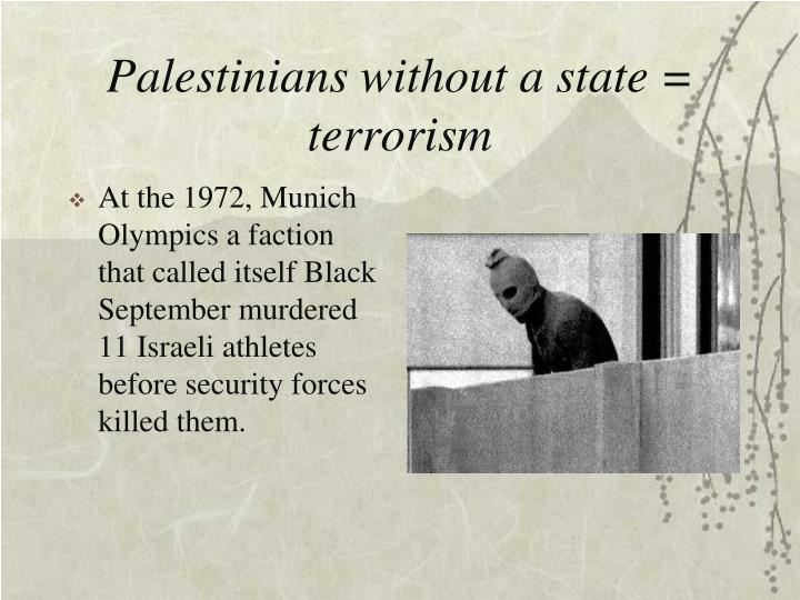 Palestinians without a state = terrorism