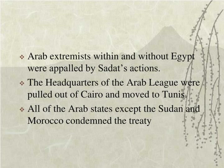 Arab extremists within and without Egypt were appalled by Sadat's actions.