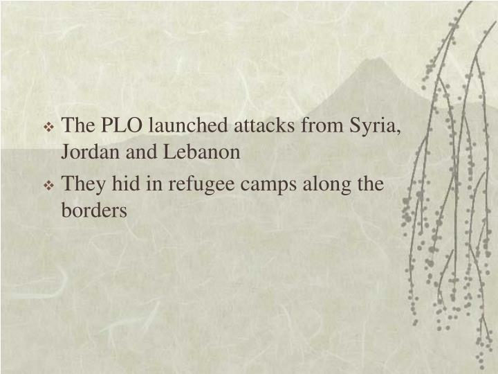 The PLO launched attacks from Syria, Jordan and Lebanon