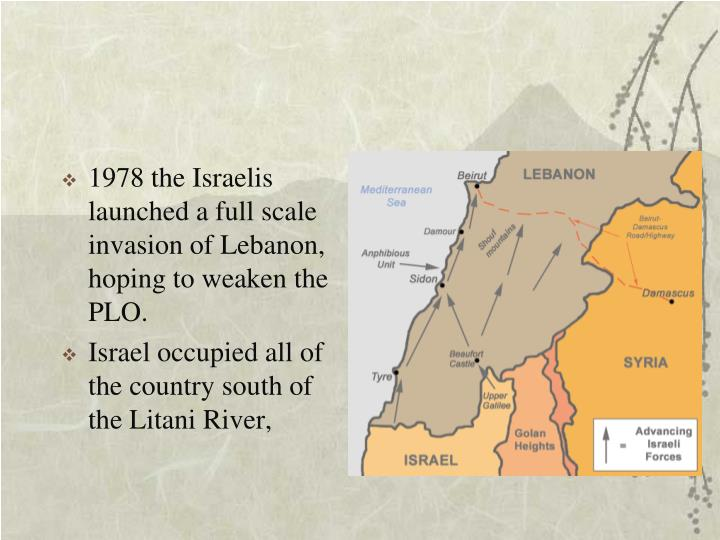 1978 the Israelis launched a full scale invasion of Lebanon, hoping to weaken the PLO.