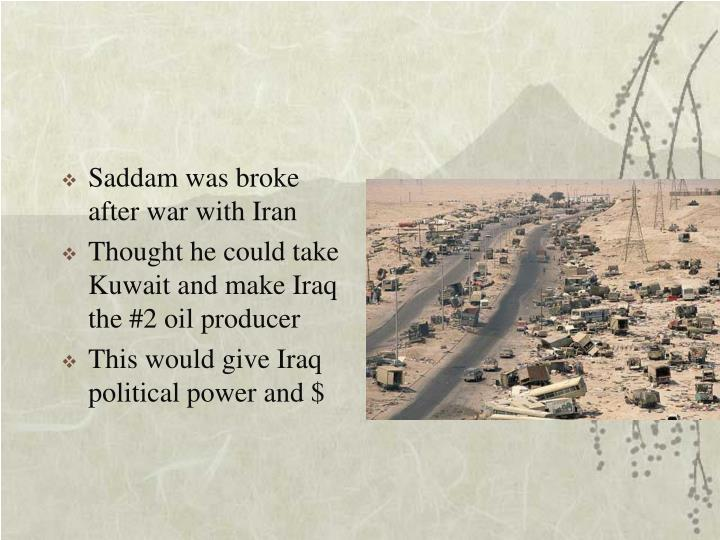 Saddam was broke after war with Iran