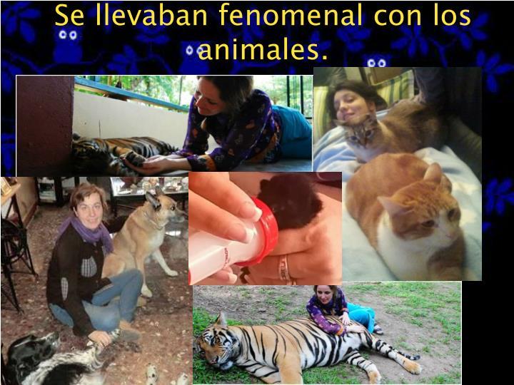 Se llevaban fenomenal con los animales.