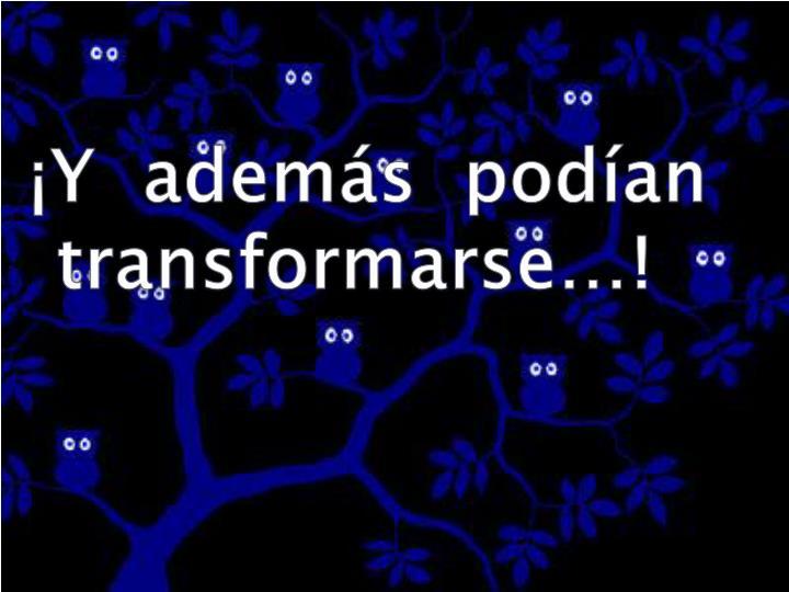 ¡Y  además  podían transformarse…!