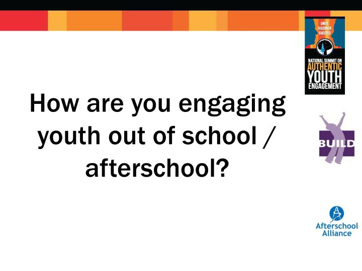 How are you engaging youth out of school afterschool